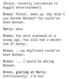 The next day Harry buys a Batman costume. Draco is overwhelmed with happiness and follows him around everywhere.