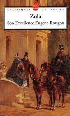 Son Exellence Eugene Rougon ~ Emile Zola; Excellent book. Read it
