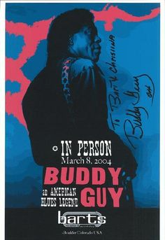 Original autographed concert poster for Buddy Guy at Bart's CD Cellar in Boulder, Colorado in 2004. Signed by Buddy Guy. 11 x 17 inches on card stock. NM condition. Includes a Certificate of Authenticity.