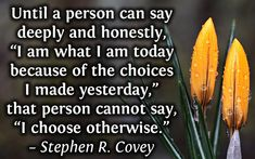 You can choose to act. Doing nothing is an action too...just not a wise one.