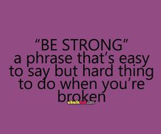 hard things in life quotes | ... phrase that's easy to say but hard thing to do when you're broken