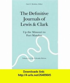 The Definitive Journals of Lewis and Clark, Vol 3 Up the Missouri to Fort Mandan (The Nebraska Edition, Vol 3) (9780803280106) Meriwether Lewis, William Clark, Gary E. Moulton , ISBN-10: 0803280106  , ISBN-13: 978-0803280106 ,  , tutorials , pdf , ebook , torrent , downloads , rapidshare , filesonic , hotfile , megaupload , fileserve