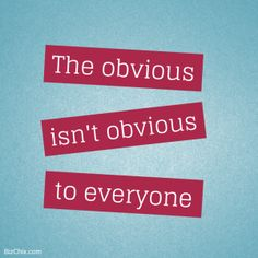 The obvious isn't obvious to everyone. -Author Unknown from Episode 65: Bpeace co-founder and CEO Toni Maloney - BizChix.com