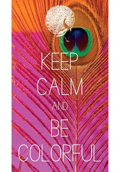 keep calm and be colorful / created with Keep Calm and Carry On for iOS #keepcalm #peacockfeather