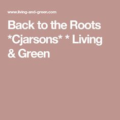 Back to the Roots *Cjarsons* * Living & Green