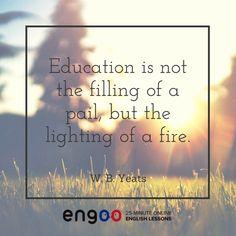 Образование не заполнение ведра водой, а зажжение огня. - Уильям Батлер Йейтс
