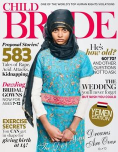 """This year, 14 million girls – some as young as eight years old – will be married against their will. What If Magazines Showed Child Brides and Slaves?  Catapult, the crowd-funding platform dedicated to raising money for projects aimed at helping women and girls, has created a powerful """"Cover Story"""" campaign to bring gender justice issues to a wider audience"""