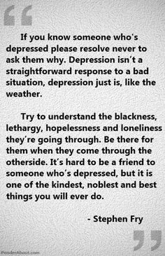 Depression isn't just being sad because something shitty happened, it's feeling like you're constantly on the verge of tears even when things are going well. It's wanting to stay in bed and cry and sleep even on the most beautiful day of the year. It's feeling like you have nothing to live for, that you will never escape the blackness inside of your own mind. Things don't look pretty, nothing tastes right, nothing makes you excited or happy or makes you laugh like you really mean it.