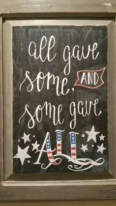 """""""All gave some. Some gave all."""" Memorial day chalkboard art. Also great for 4th of July or Veteran's Day"""