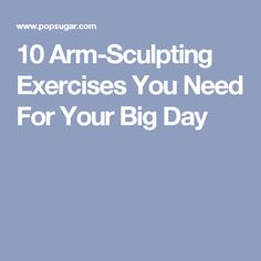 10 Arm-Sculpting Exercises You Need For Your Big Day