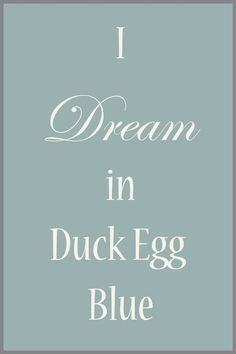 We Dream in Duck Egg here at the Cottage and created this little banner to show our love for this Annie Sloan Chalk Paint Color! Robins Egg Blue Paint, Duck Egg Blue Colour, Duck Egg Blue Chalk Paint, Annie Sloan Chalk Paint Colors, Annie Sloan Paints, Duck Egg Blue Bedroom, Paint Colors For Home, Paint Colours, My Dream