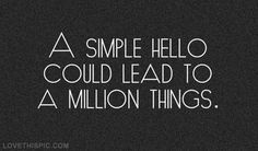 A Simple Hello Could Lead To A Million Things Pictures, Photos, and Images for Facebook, Tumblr, Pinterest, and Twitter