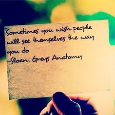 """""""Sometimes you wish people will see themselves the way you do."""" Mark Sloan; Grey's Anatomy quotes"""