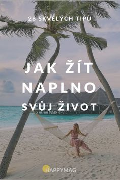 Jak žít naplno svůj život? Podívejte se na 26 tipů a začněte žít svůj vysněný život ještě dnes! Good Mood, Freedom, Health Fitness, Motivation, Lifestyle, World, Beach, Water, Happy