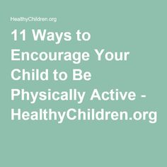 11 Ways to Encourage Your Child to Be Physically Active - HealthyChildren.org