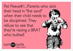 Pet Peeve who stick their head in 'the sand' when their child needs to be disciplined. They refuse to see that they're raising a BRAT who bullies! Dad Quotes, Quotes For Kids, Raising Kids Quotes, Quotes Children, Qoutes, Funny Quotes, Parenting Teens, Parenting Quotes, Step Parenting