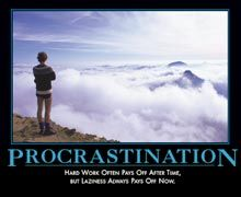 Procrastination: Hard work often pays off after time, but laziness always pays off now.