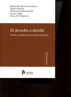 El derecho a decidir : teoría y práctica de un nuevo derecho / Mercè Barceló ... [et al.] - 2015