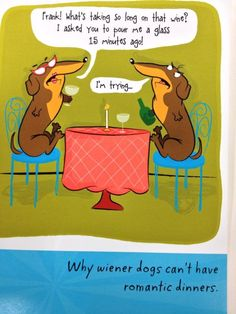 Why wiener dogs can't have romantic dinners @Christi Spadoni McNeal Ray  @Kelsey Myers O'Toole  @Kelsie Pinckard O'Toole