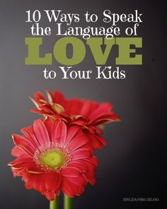 10 Ways to Speak the Language of Love to Your Kids | HSLDA Blog