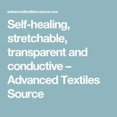Self-healing, stretchable, transparent and conductive – Advanced Textiles Source