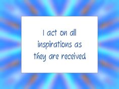 """Daily Affirmation for January 9, 2015 #affirmation #inspiration - """"I act on all inspirations as they are received."""""""