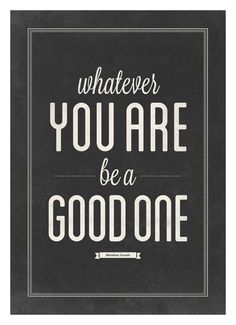 Abraham Lincoln quote poster - Whatever you are be a good one  - Black and white vintage art print A3. $18.00, via Etsy.