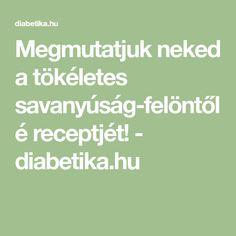 Megmutatjuk neked a tökéletes savanyúság-felöntőlé receptjét! - diabetika.hu Math Equations