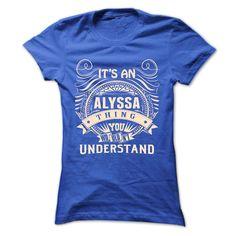ALYSSA .Its an ALYSSA Thing You Wouldnt Understand - T Shirt, Hoodie, Hoodies, Year,Name, Birthday