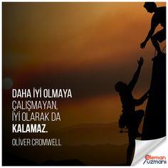 Daha iyi olmaya çalışmayan, iyi olarak da kalamaz. - OLİVER CROMWELL  Elemanuzmani.com  #oliver #cromwell #iyi #çalışmak #elemanuzmani #işilanları Oliver Cromwell