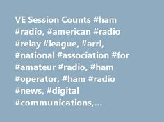 VE Session Counts #ham #radio, #american #radio #relay #league, #arrl, #national #association #for #amateur #radio, #ham #operator, #ham #radio #news, #digital #communications, #regulatory #information http://cleveland.remmont.com/ve-session-counts-ham-radio-american-radio-relay-league-arrl-national-association-for-amateur-radio-ham-operator-ham-radio-news-digital-communications-regulatory-informatio/  # VE Session Counts If you're an ARRL Volunteer Examiner interested in seeing how many…