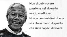 Non si può trovare passione nel vivere in modo mediocre