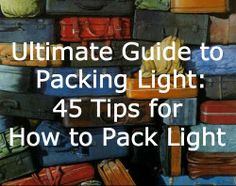 Our ultimate guide to packing light: all you need to know in 45 tips!