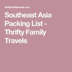 Southeast Asia Packing List - Thrifty Family Travels