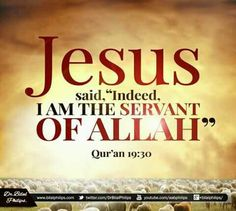 "#JESUS SAID , "" Indeed , I AM #SERVANT OF #ALLAH "" - #Quran - 19:30"
