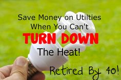 14 Ways to Save Money on Utilities - Even When You can't Turn Down The Heat.  Lots of good ideas here: http://www.retiredby40blog.com/2014/02/24/save-on-utilities-when-you-cant-turn-down-the-heat/