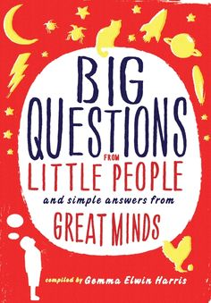 In this book,Gemma Elwin Harris asked thousands of primary school children between the ages of four and twelve to send her their questions and then invited some of today's most prominent scientists, philosophers, and writers to answer them.