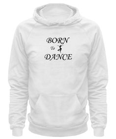 """Born to dance"" hoodie for dancers, dance lovers and dance teachers. dancefan"