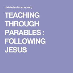 TEACHING THROUGH PARABLES : FOLLOWING JESUS