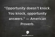 Opportunity doesn't knock.