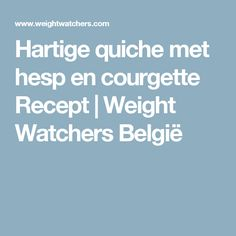 Hartige quiche met hesp en courgette Recept | Weight Watchers België