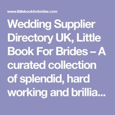 Wedding Supplier Directory UK, Little Book For Brides – A curated collection of splendid, hard working and brilliant wedding suppliers.