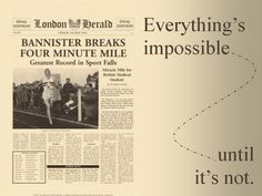 Everything's impossible . . . until it's not.
