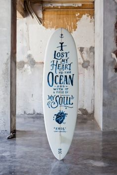 Surf Board I lost my heart  too the ocean and with it a piece of my  soul