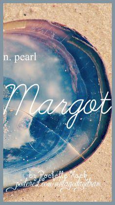 Baby Girl Name: Margot (margo). Meaning: Pearl. Origin: Greek; French. https://www.pinterest.com/vintagedaydream/baby-names/