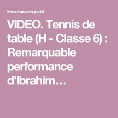 VIDEO. Tennis de table (H - Classe 6) : Remarquable performance d'Ibrahim…