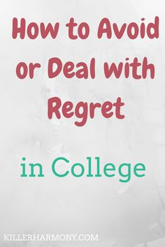 Killer Harmony   College is full of decision making. Sometimes, you might have some regret. College regret is normal, you aren't alone. These five tips will help you out!