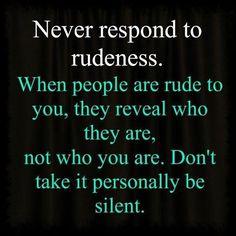 Never respond to rudeness ... inspirational words 