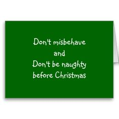 DON'T MISBEHAVE OR BE NAUGHTY GREETING CARDS