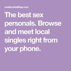 The best sex personals. Browse and meet local singles right from your phone. Meet Local Singles, Find Someone Who, Encouragement, Good Things, Messages, Phone, Projects, Text Posts, Log Projects